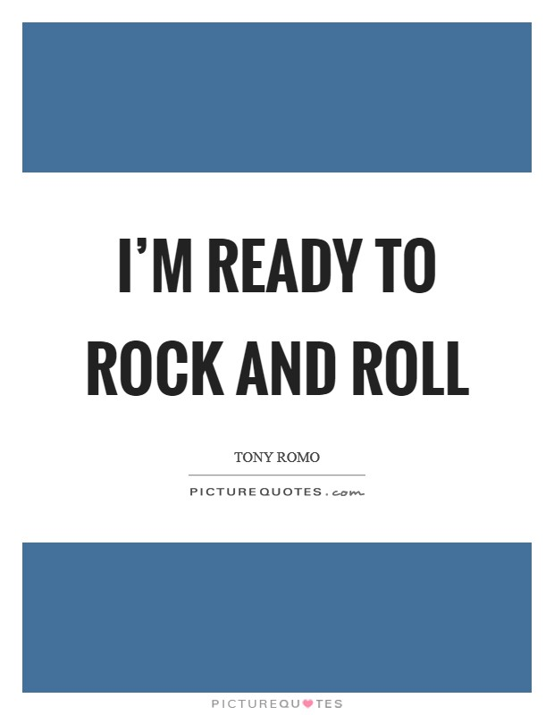 I'm ready to rock and roll Picture Quote #1
