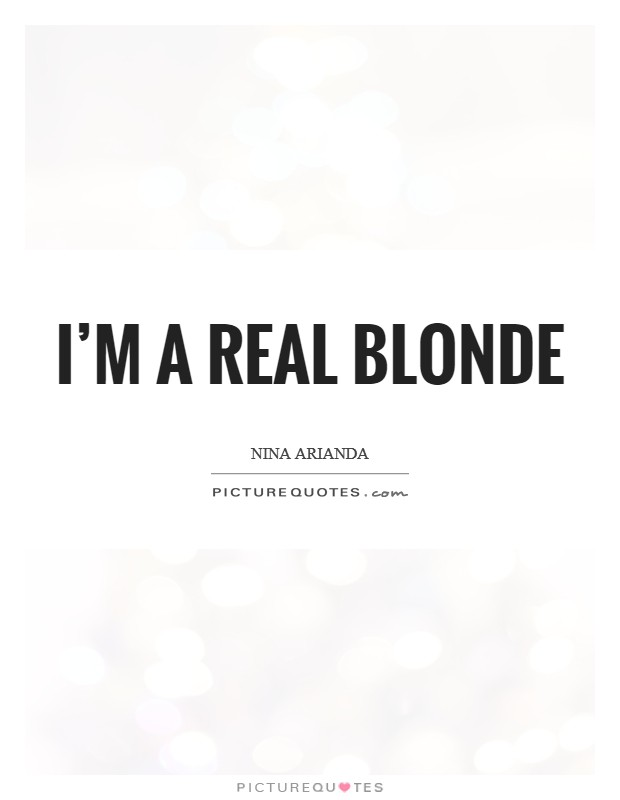 I\'m a real blonde   Picture Quotes