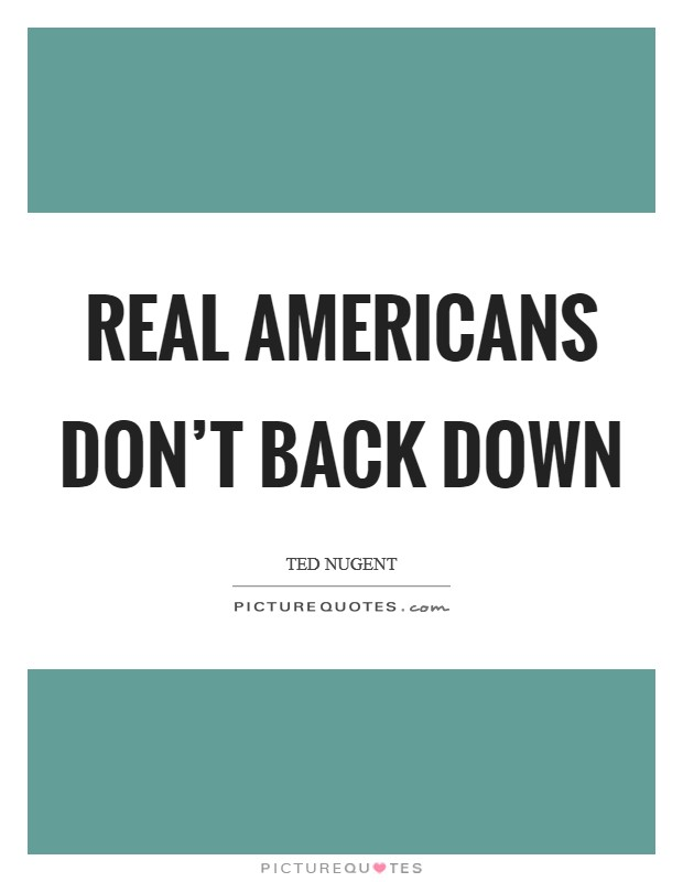 Real Americans don't back down Picture Quote #1