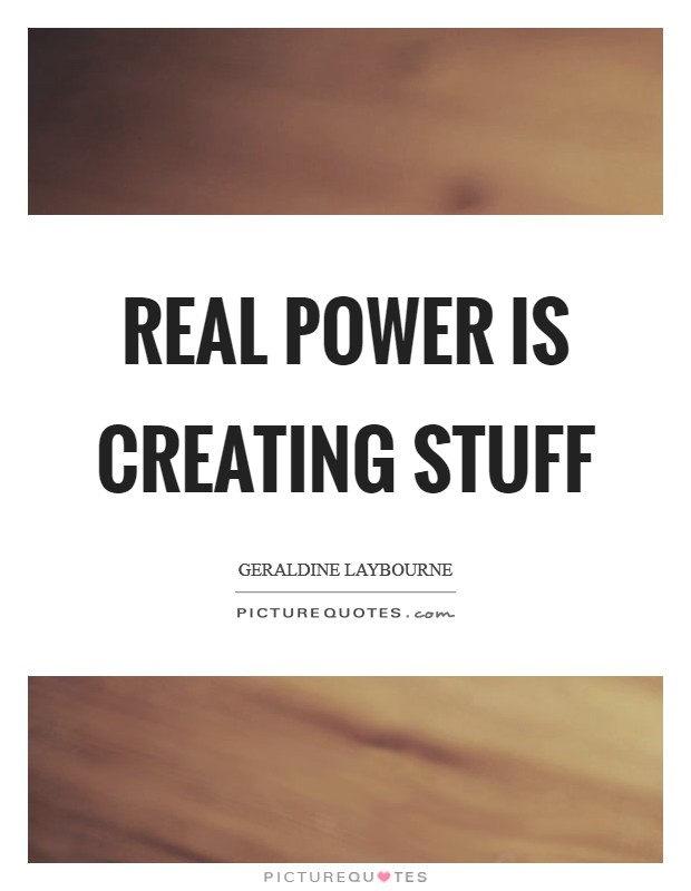 Real power is creating stuff Picture Quote #1