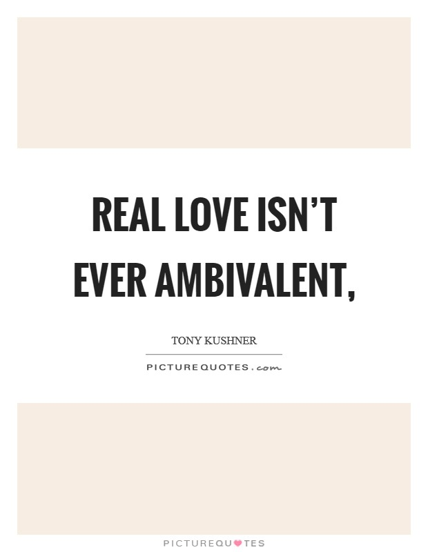 Real love isn't ever ambivalent, Picture Quote #1