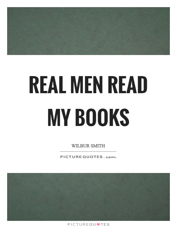 Real men read my books Picture Quote #1