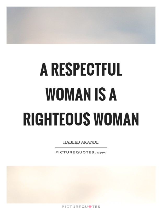 A respectful woman is a righteous woman Picture Quote #1
