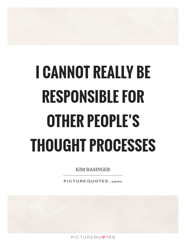 I cannot really be responsible for other people's thought processes Picture Quote #1