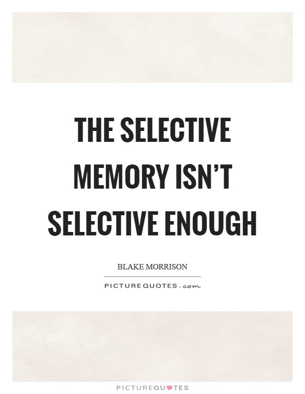 The selective memory isn't selective enough Picture Quote #1
