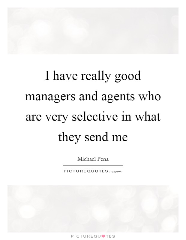 I have really good managers and agents who are very selective in what they send me Picture Quote #1