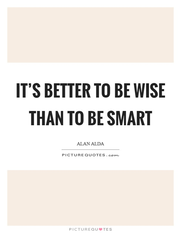 It's better to be wise than to be smart Picture Quote #1