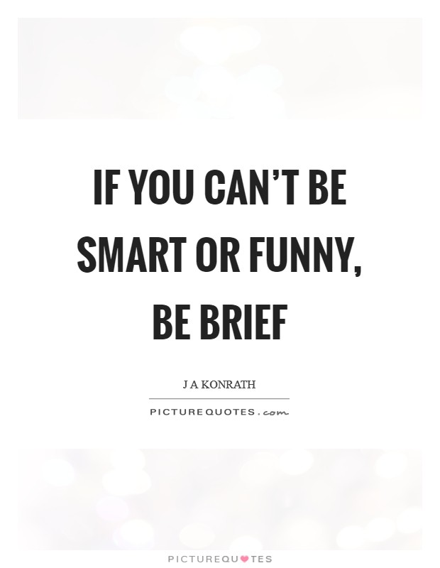 If you can't be smart or funny, be brief Picture Quote #1