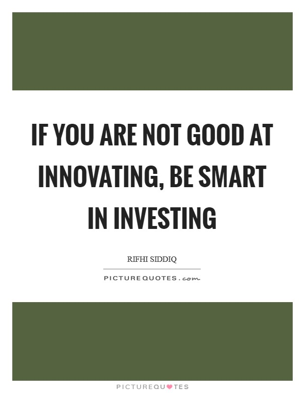 If you are not good at innovating, be smart in investing Picture Quote #1