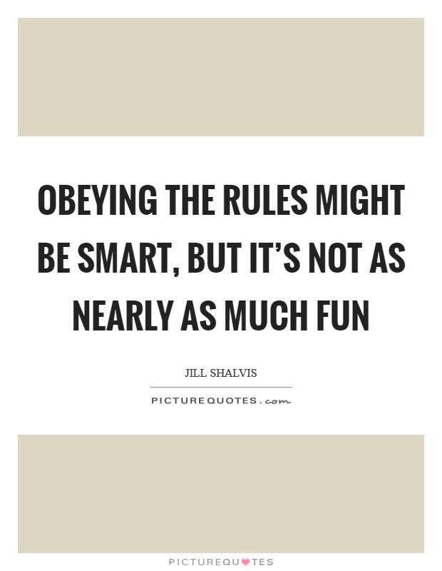 Obeying the rules might be smart, but it's not as nearly as much fun Picture Quote #1