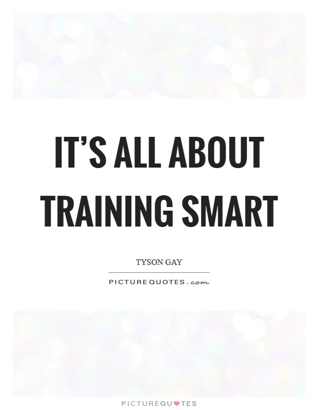 It's all about training smart Picture Quote #1