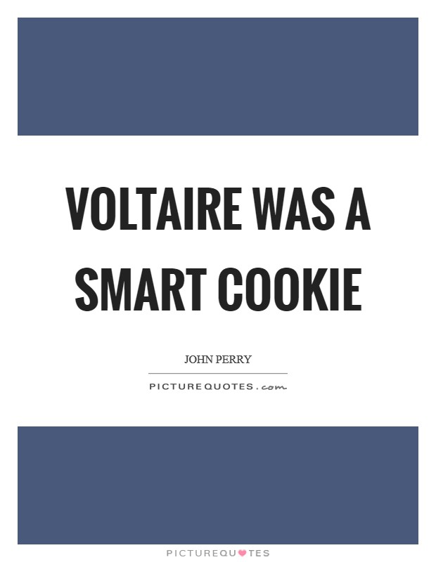 Voltaire was a smart cookie Picture Quote #1