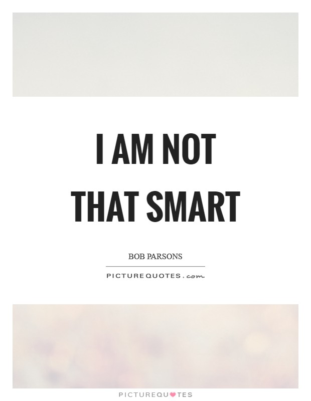 I am not that smart Picture Quote #1