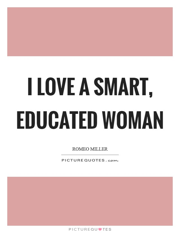 I love a smart, educated woman | Picture Quotes
