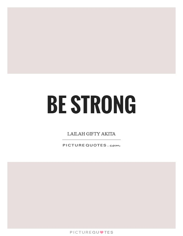 Be strong Picture Quote #1
