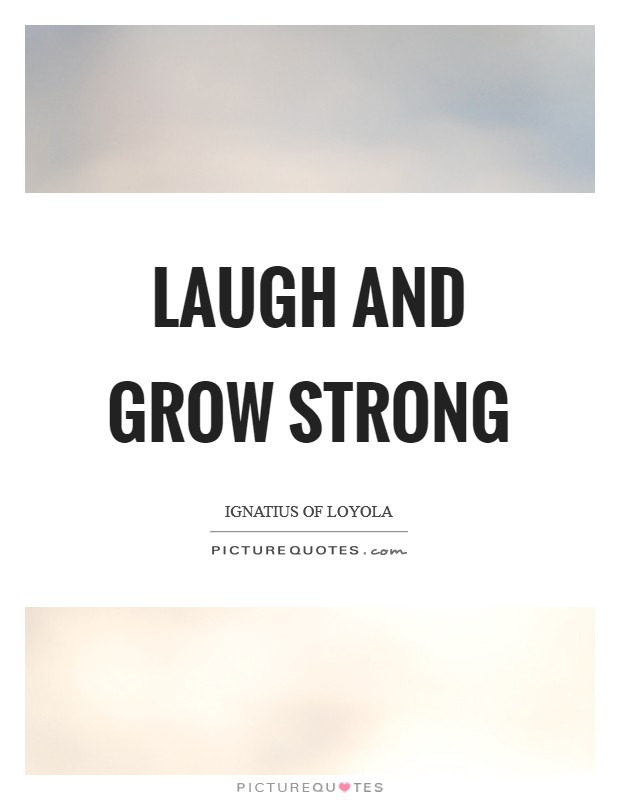Laugh and grow strong Picture Quote #1