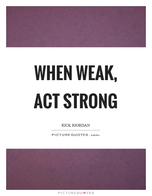 When weak, act strong Picture Quote #1