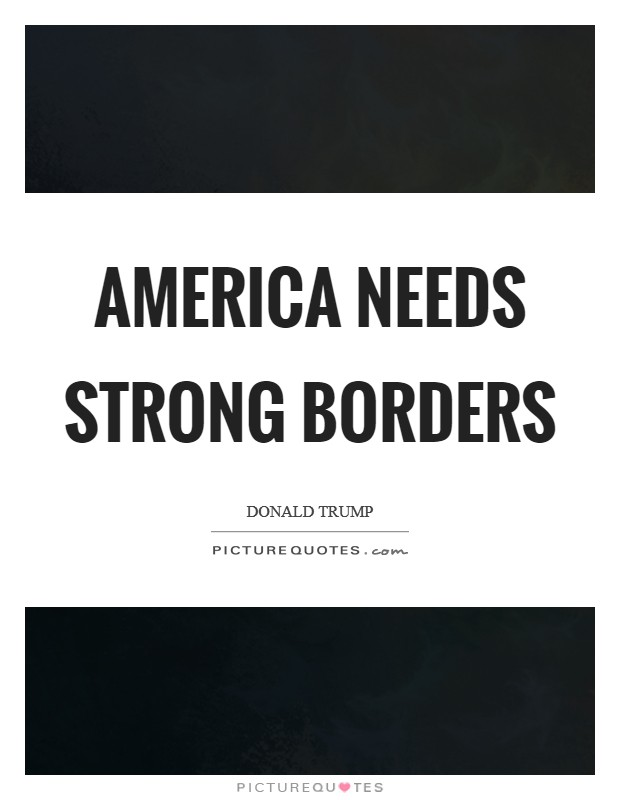 America needs strong borders Picture Quote #1