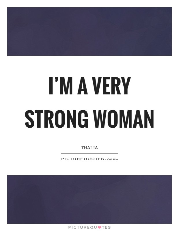 I'm a very strong woman Picture Quote #1
