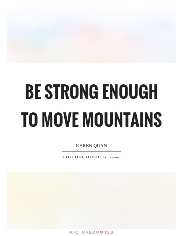 Be strong enough to move mountains Picture Quote #1