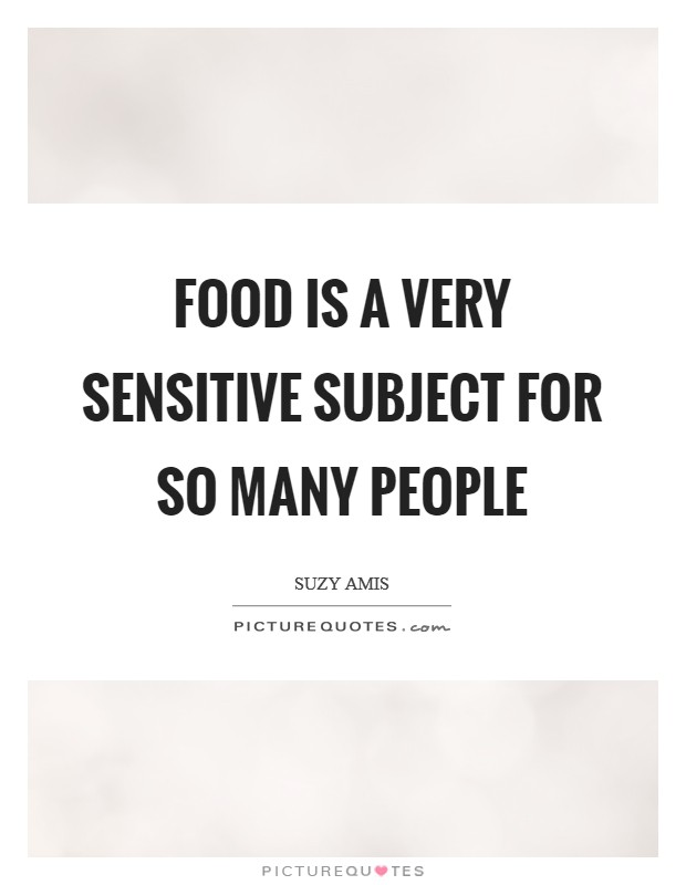 Food is a very sensitive subject for so many people Picture Quote #1