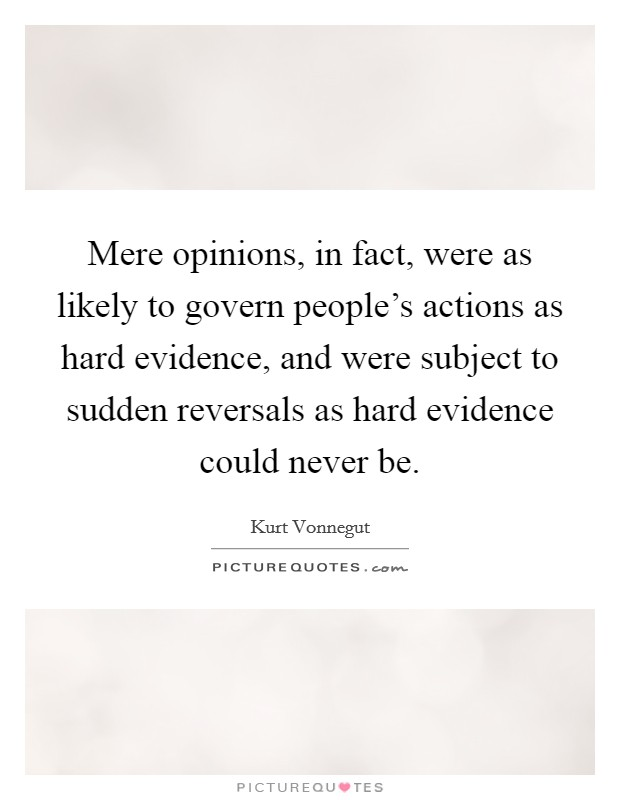 Mere opinions, in fact, were as likely to govern people's actions as hard evidence, and were subject to sudden reversals as hard evidence could never be Picture Quote #1