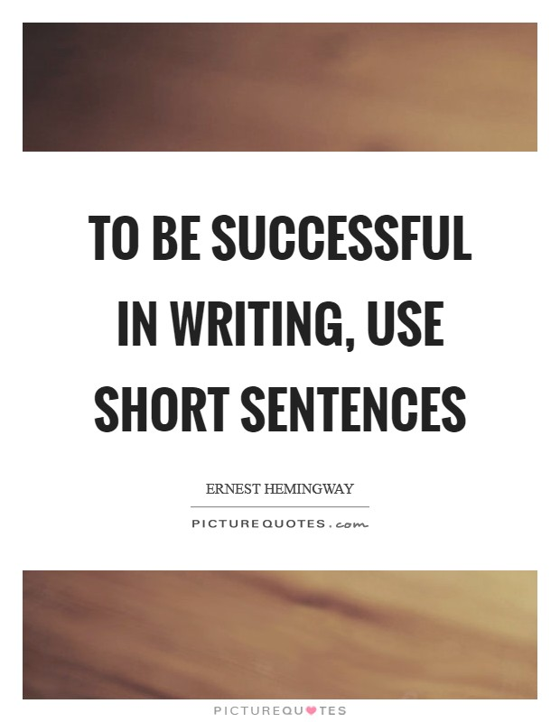 To be successful in writing, use short sentences Picture Quote #1