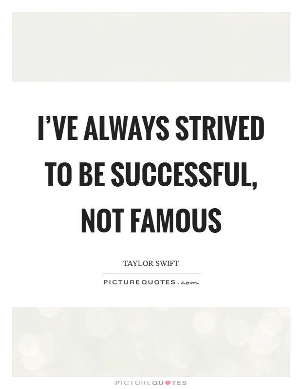 I've always strived to be successful, not famous Picture Quote #1