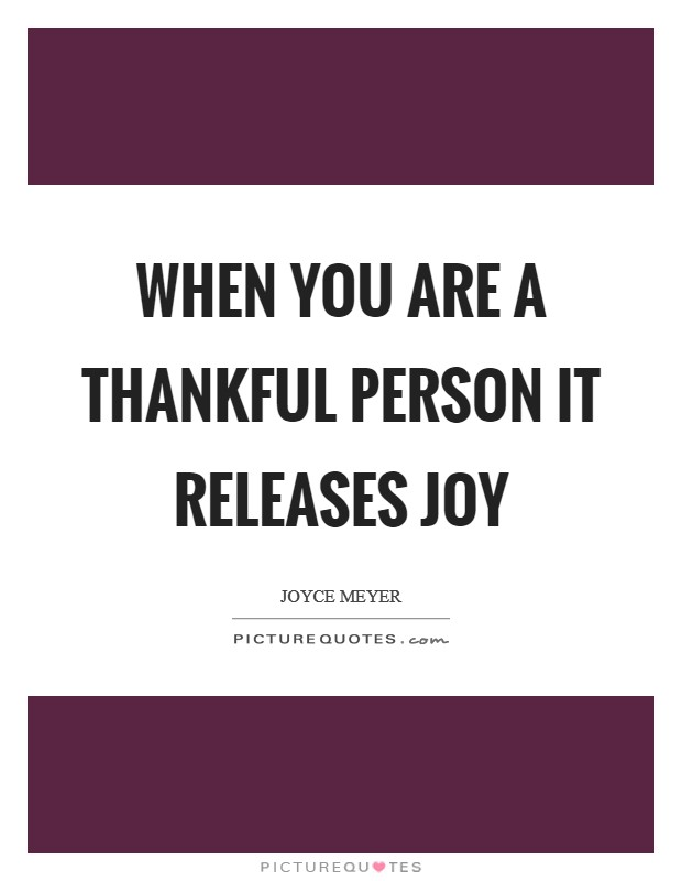 When you are a thankful person it releases joy Picture Quote #1