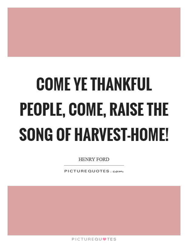 Come ye thankful people, come, Raise the song of Harvest-home! Picture Quote #1