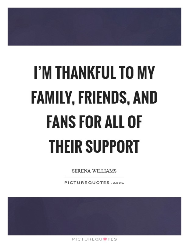 I M Thankful To My Family Friends And Fans For All Of Their