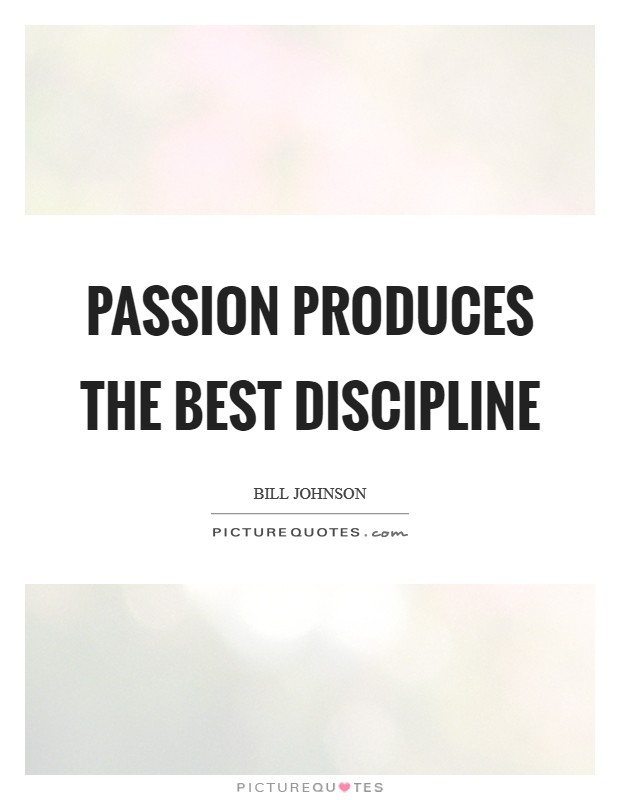 Passion produces the best discipline Picture Quote #1
