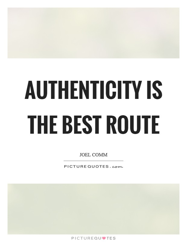 Authenticity is the best route Picture Quote #1