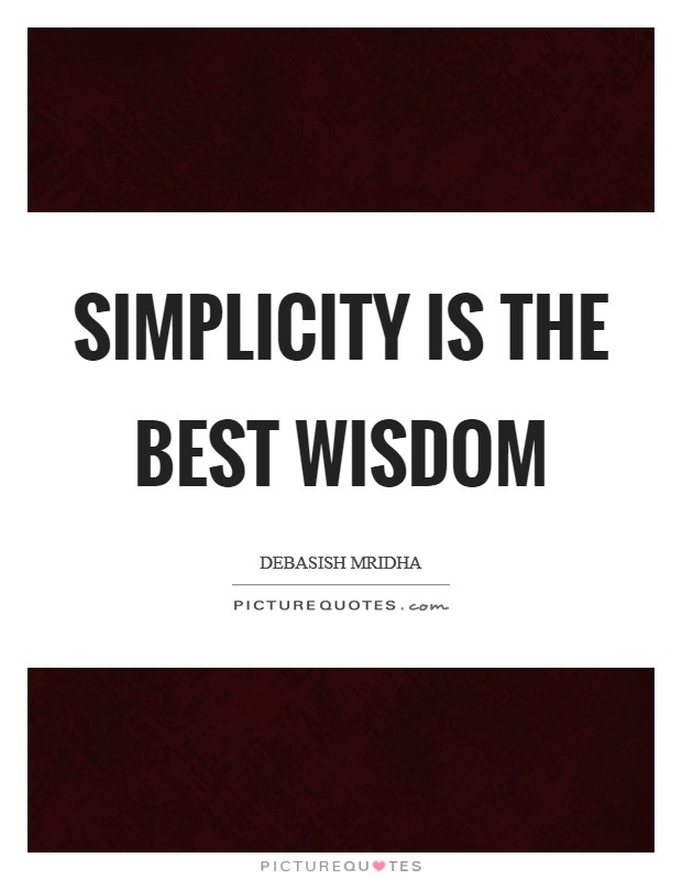 Simplicity is the best wisdom Picture Quote #1
