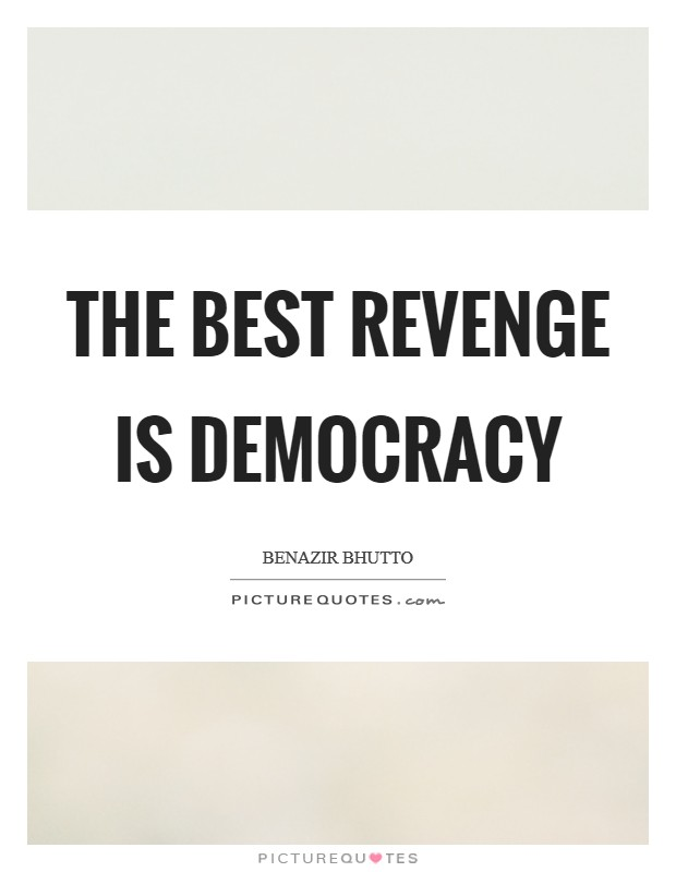 The best revenge is democracy Picture Quote #1