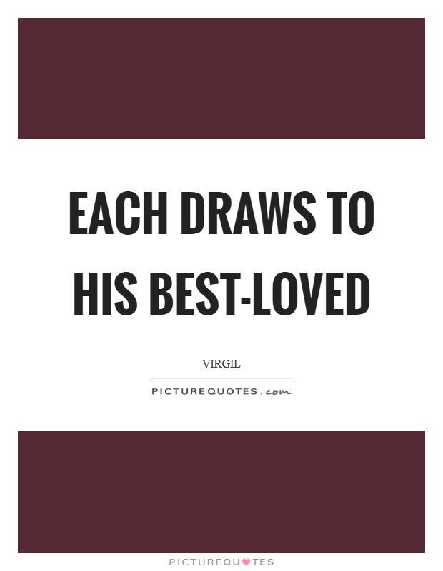 Each draws to his best-loved Picture Quote #1