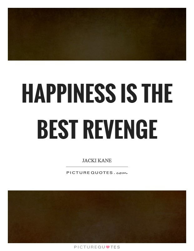 Happiness is the best revenge Picture Quote #1