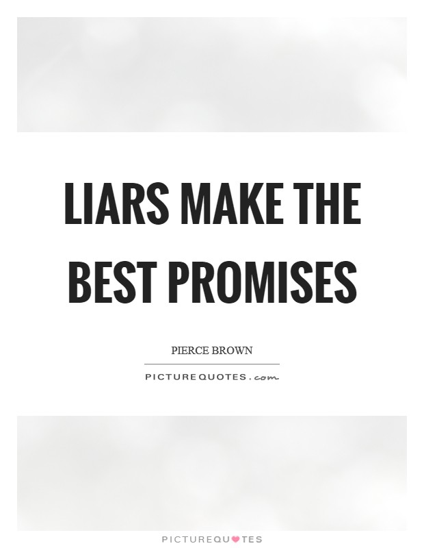 Liars make the best promises Picture Quote #1