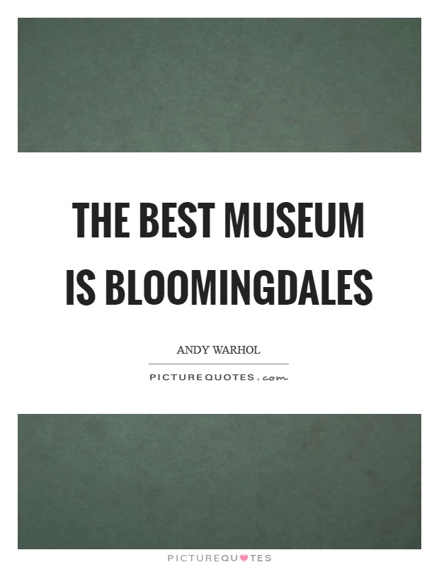 The best museum is Bloomingdales Picture Quote #1