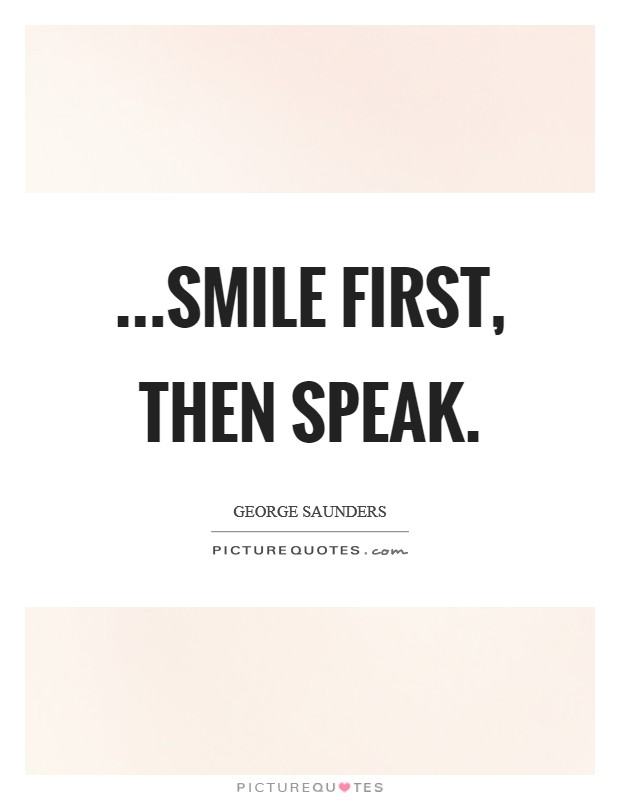 ...smile first, then speak. Picture Quote #1