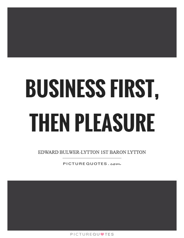 Business first, then pleasure Picture Quote #1