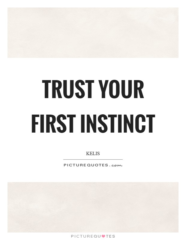 Trust your first instinct Picture Quote #1