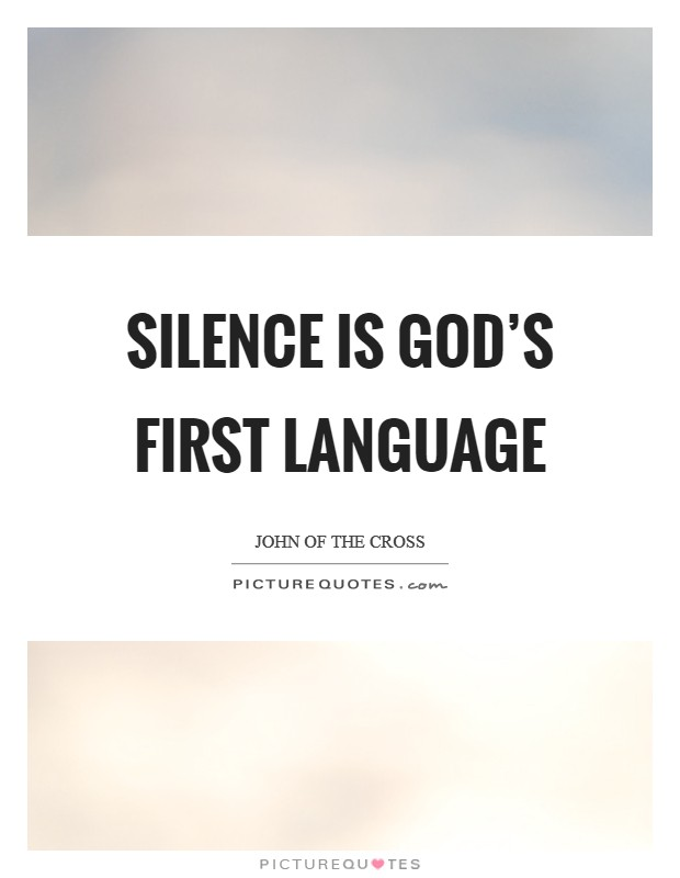Silence is God's first language Picture Quote #1
