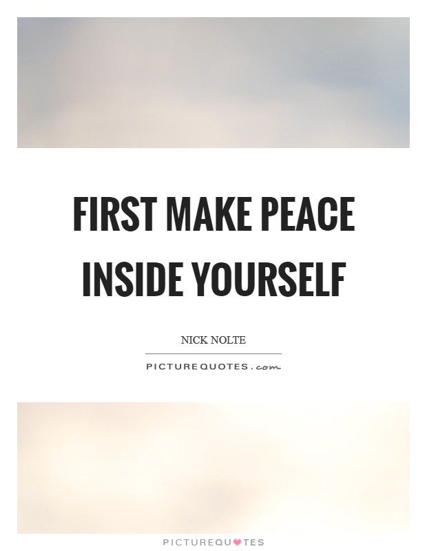 First make peace inside yourself Picture Quote #1