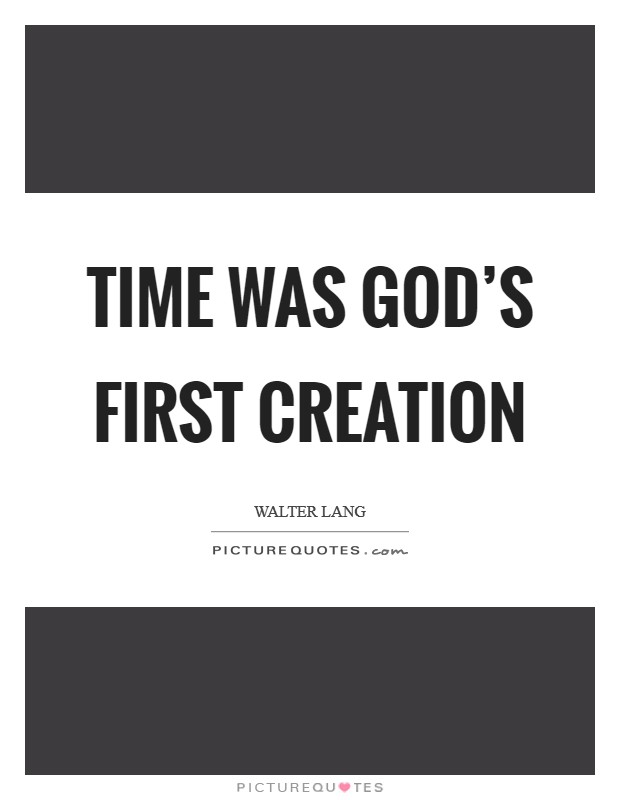 Time was God's first creation Picture Quote #1