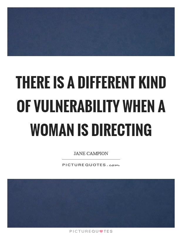 There is a different kind of vulnerability when a woman is directing Picture Quote #1