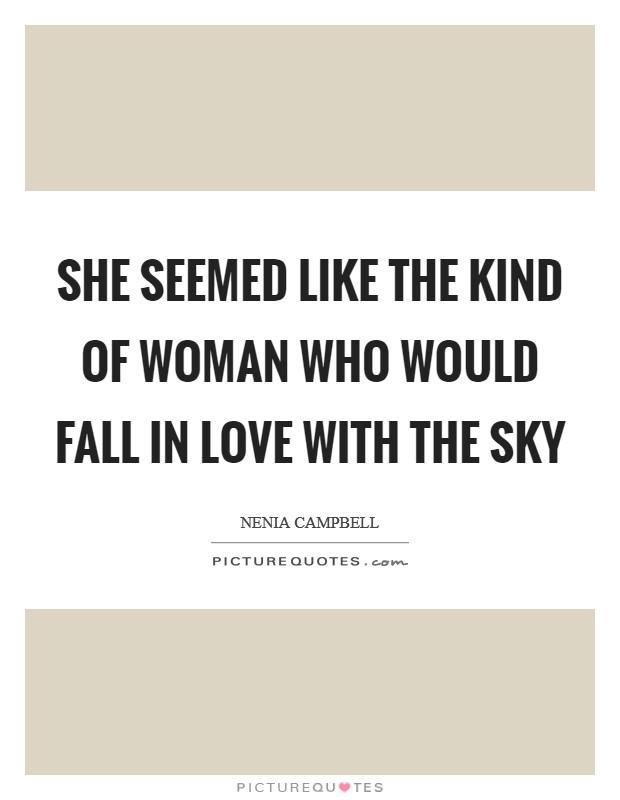 She seemed like the kind of woman who would fall in love with the sky Picture Quote #1