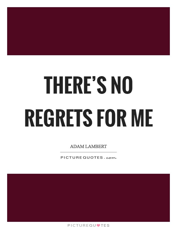 There's no regrets for me Picture Quote #1