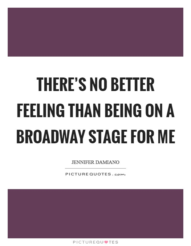 There's no better feeling than being on a Broadway stage for me Picture Quote #1