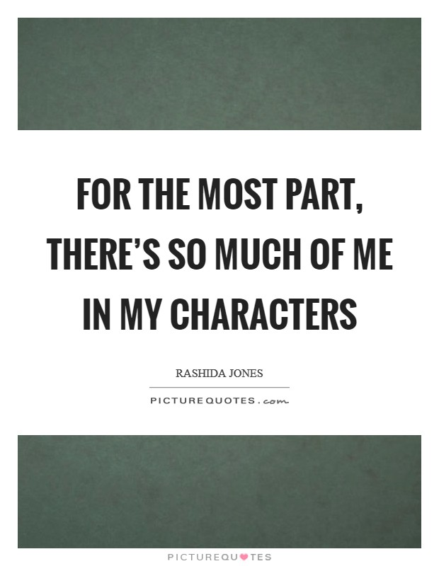 For the most part, there's so much of me in my characters Picture Quote #1